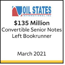 Oil States International Inc. $135 million convertible senior notes, March 2021. Left bookrunner