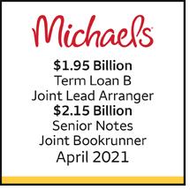 Michaels $1.95 Billion Term Loan B and $2.15 billion senior notes, April 2021 Joint lead arranger /Joint bookrunner