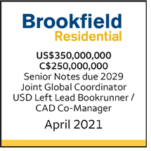 Brookfield Residential US $350 million/ C $250 million, Senior Notes due 2029, Joint Global Coordinator, USD Left Lead Bookrunner/CAD Co-Manager, May 2021