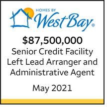 Homes by West Bay $87.5 million Senior Credit Facility. Left Lead Arranger and Administrative Agent. May 2021