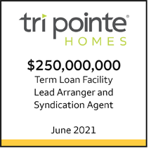 Tri Point Homes $250 million Term Loan Facility. Lead Arranger and Syndication Agent. June 2021.