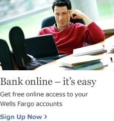Bank online, its easy. Get free online access to your Wells Fargo accounts. Sign up now.