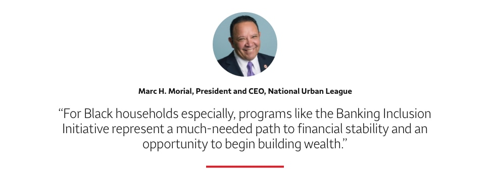 Quote: For Black households especially, programs like the Banking Inclusion Initiative represent a much-needed path to financial stability and an opportunity to begin building wealth. A headshot of Marc H. Morial, President and CEO, National Urban League, appears above the quote text.